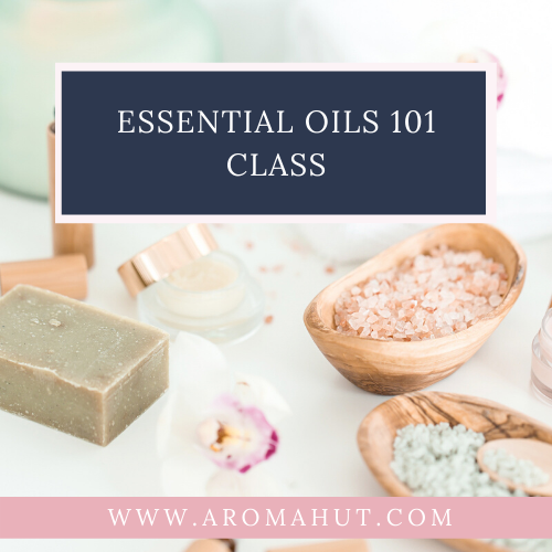 Essential-Oils-101-Class-_-Aroma-Hut-Institute-1